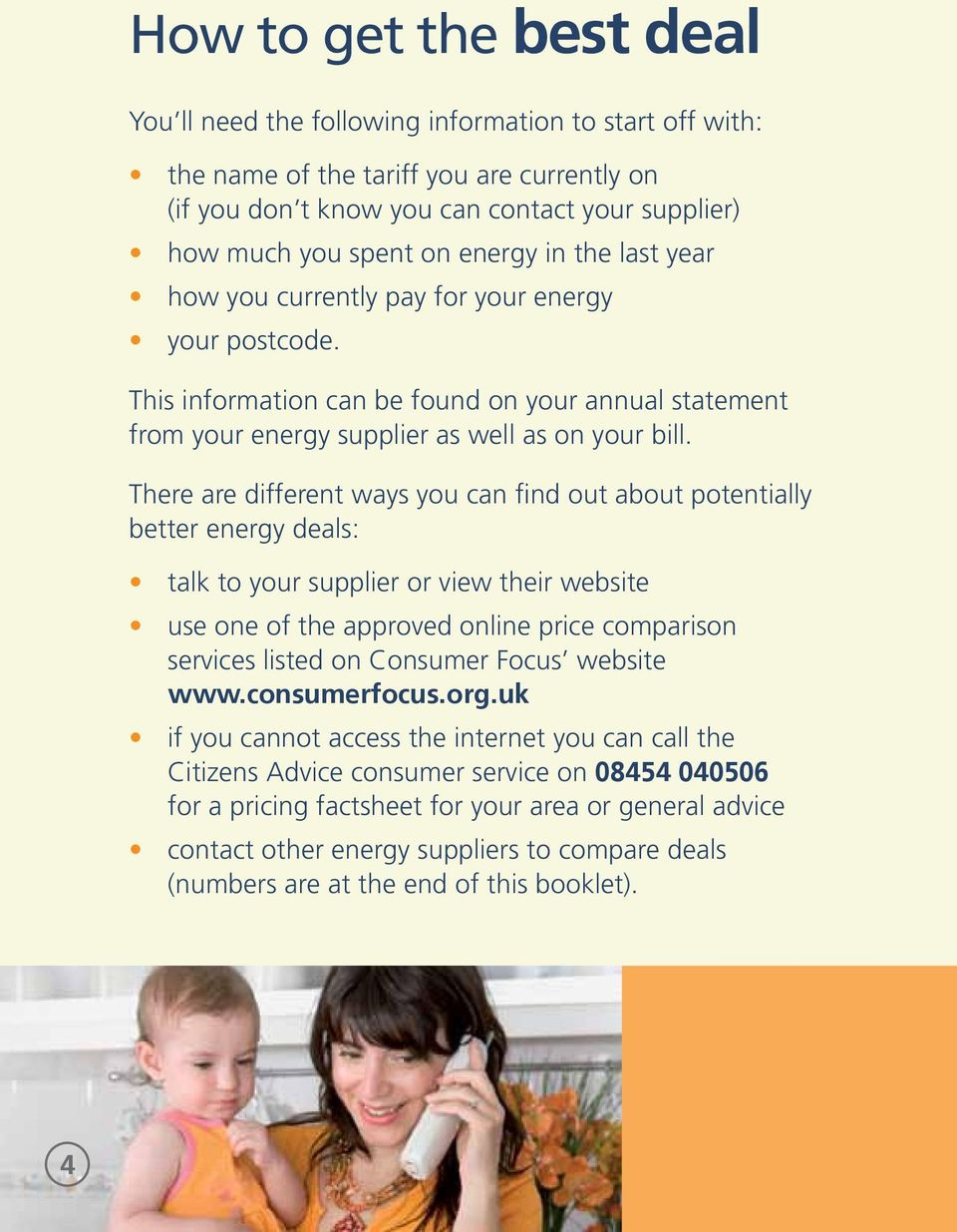 There are different ways you can find out about potentially better energy deals: talk to your supplier or view their website use one of the approved online price comparison services listed on