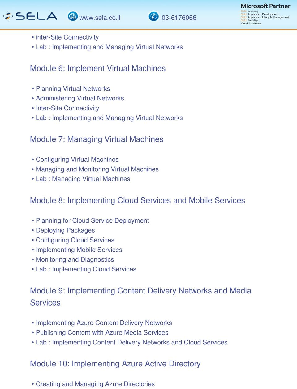 Implementing Cloud Services and Mobile Services Planning for Cloud Service Deployment Deploying Packages Configuring Cloud Services Implementing Mobile Services Monitoring and Diagnostics Lab :