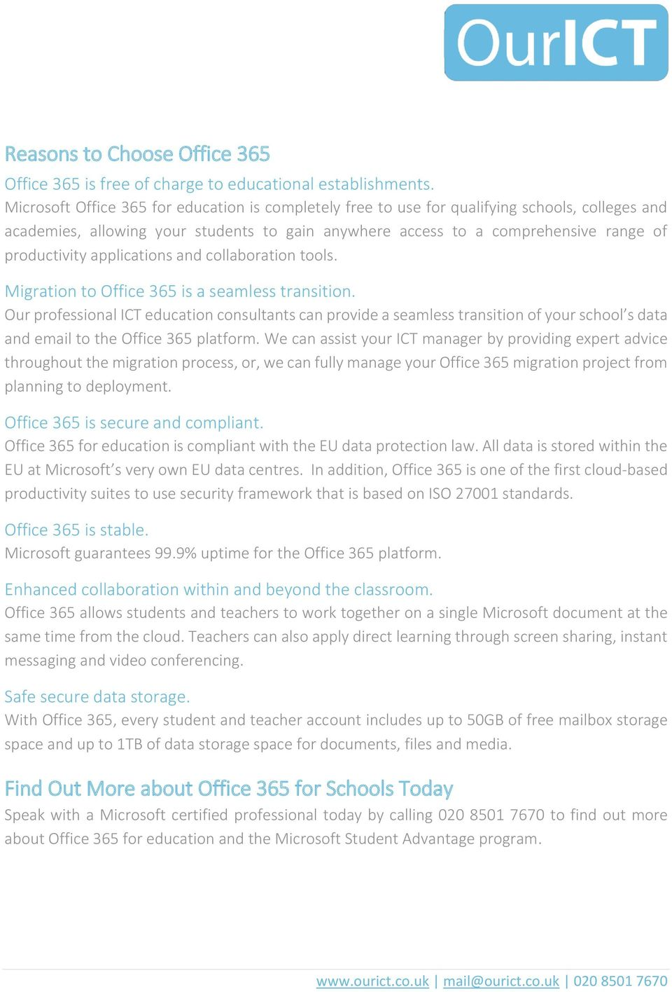 applications and collaboration tools. Migration to Office 365 is a seamless transition.