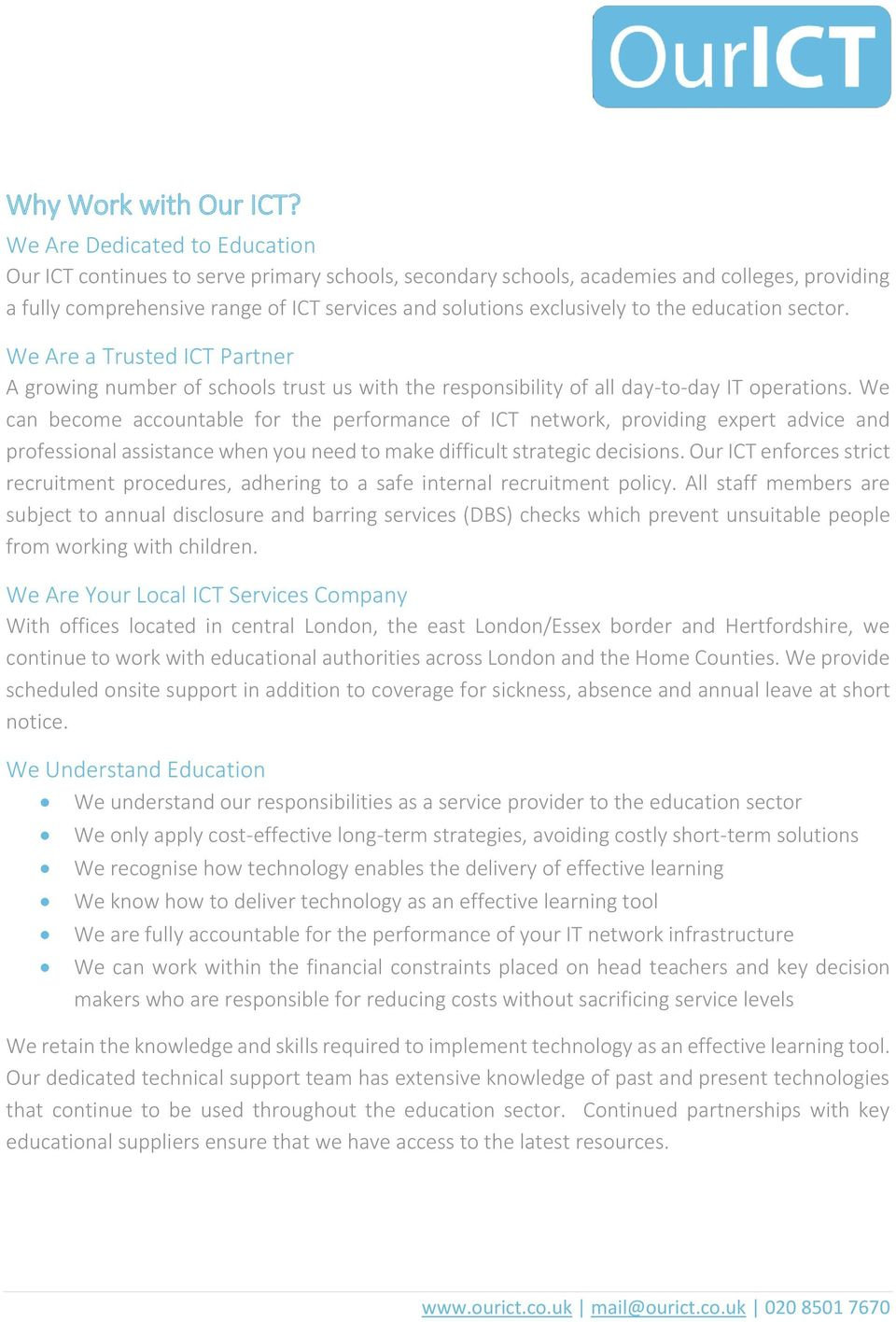 the education sector. We Are a Trusted ICT Partner A growing number of schools trust us with the responsibility of all day-to-day IT operations.