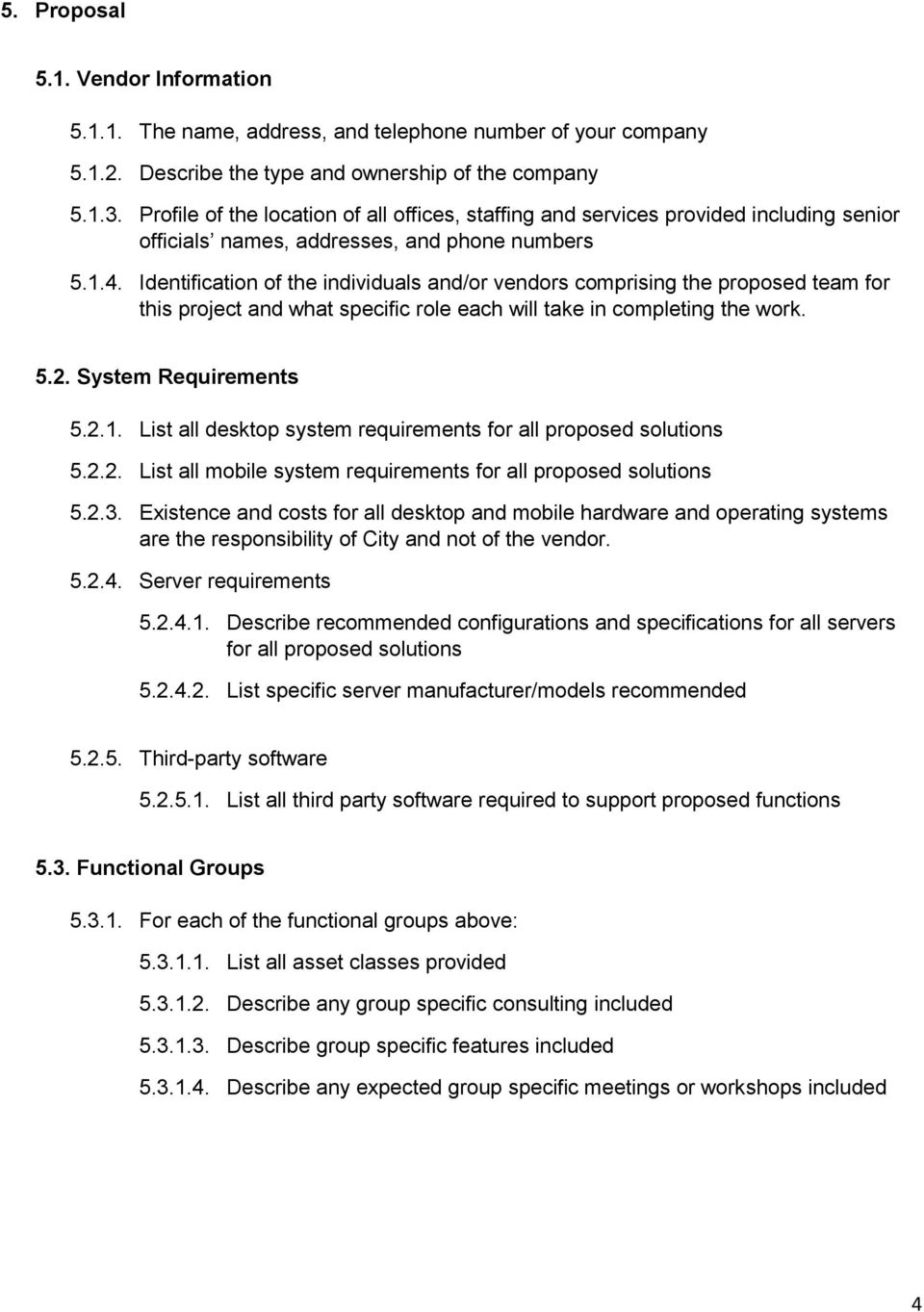 Identification of the individuals and/or vendors comprising the proposed team for this project and what specific role each will take in completing the work. 5.2. System Requirements 5.2.1.