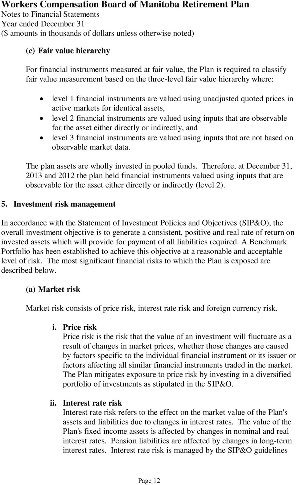 directly or indirectly, and level 3 financial instruments are valued using inputs that are not based on observable market data. The plan assets are wholly invested in pooled funds.