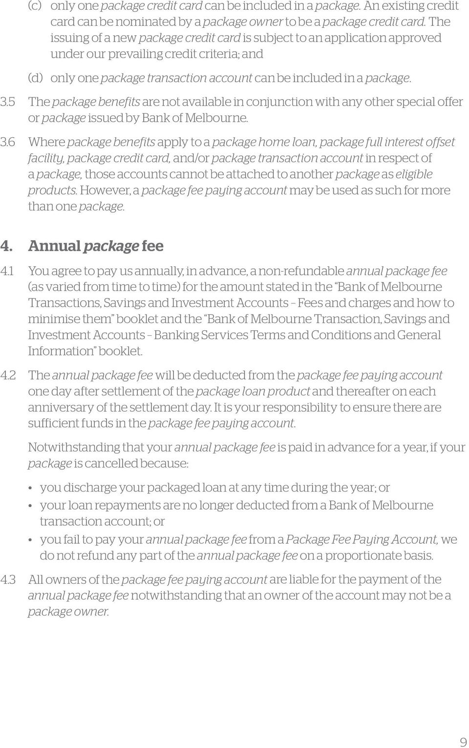5 The package benefits are not available in conjunction with any other special offer or package issued by Bank of Melbourne. 3.