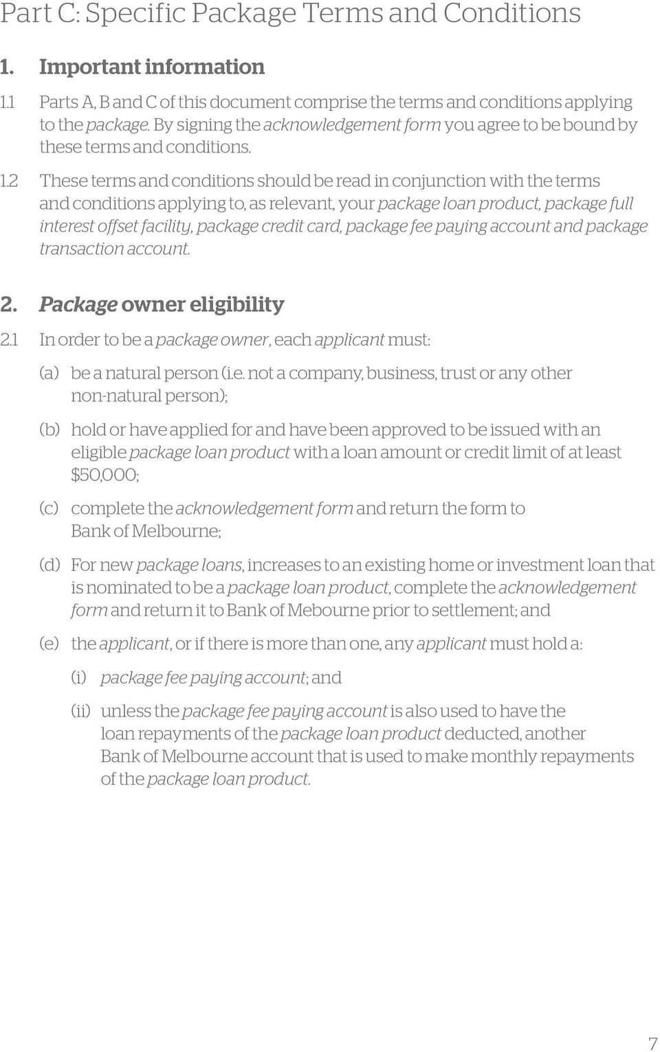 2 These terms and conditions should be read in conjunction with the terms and conditions applying to, as relevant, your package loan product, package full interest offset facility, package credit