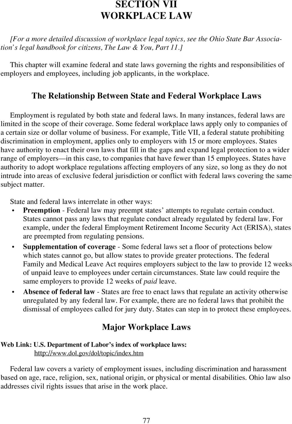 The Relationship Between State and Federal Workplace Laws Employment is regulated by both state and federal laws. In many instances, federal laws are limited in the scope of their coverage.