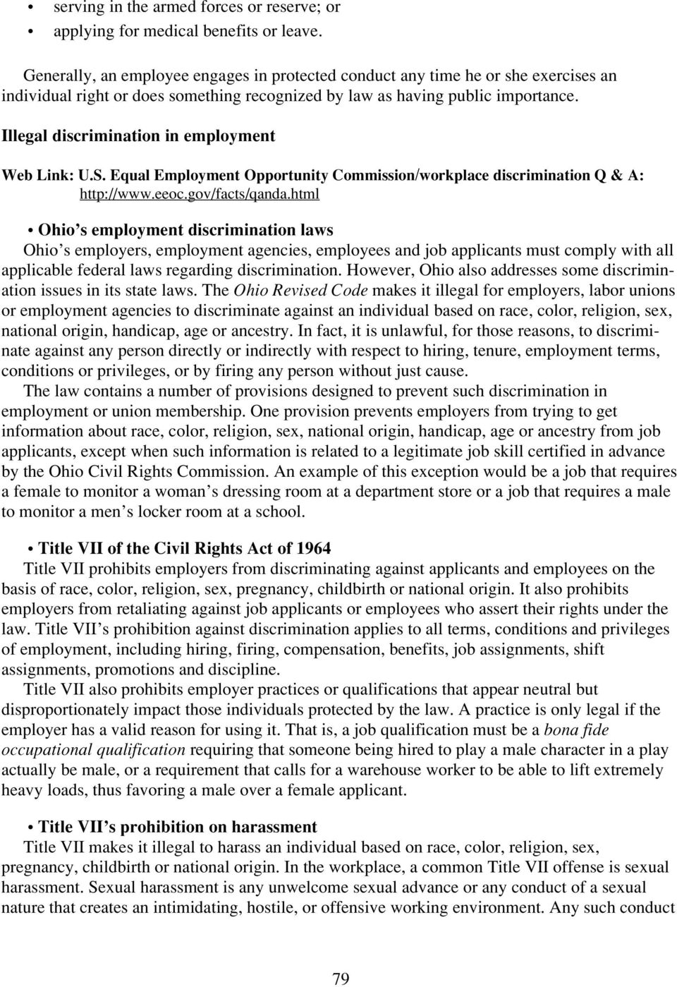 Illegal discrimination in employment Web Link: U.S. Equal Employment Opportunity Commission/workplace discrimination Q & A: http://www.eeoc.gov/facts/qanda.
