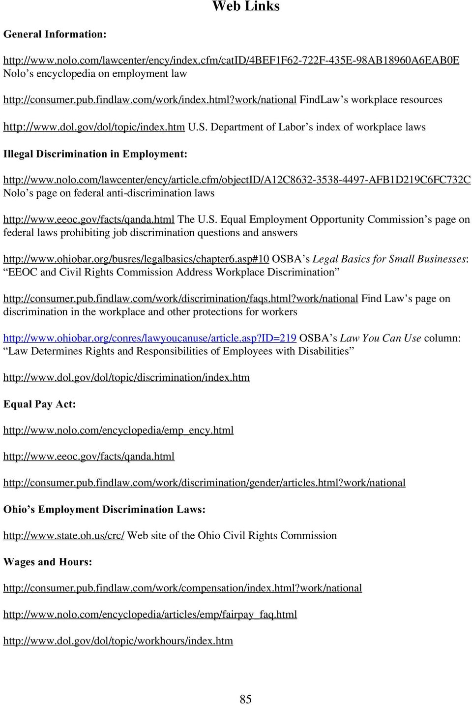 com/lawcenter/ency/article.cfm/objectid/a12c8632-3538-4497-afb1d219c6fc732c Nolo s page on federal anti-discrimination laws http://www.eeoc.gov/facts/qanda.html The U.S.