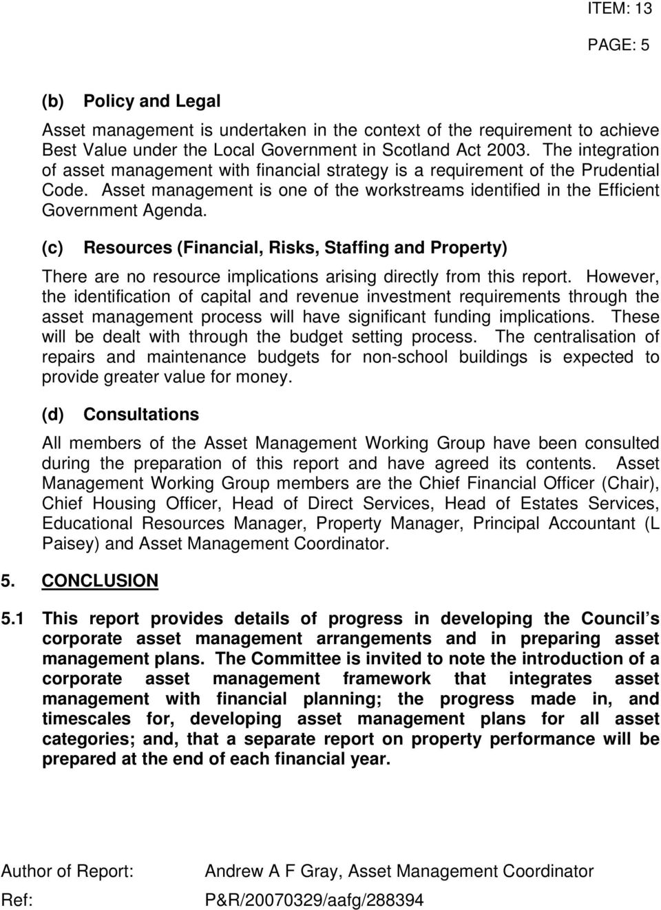 (c) Resources (Financial, Risks, Staffing and Property) There are no resource implications arising directly from this report.