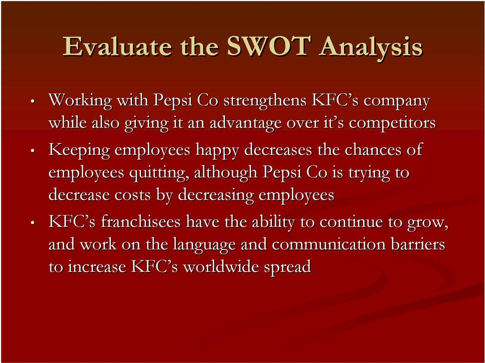 although Pepsi Co is trying to decrease costs by decreasing employees KFC s s franchisees have the