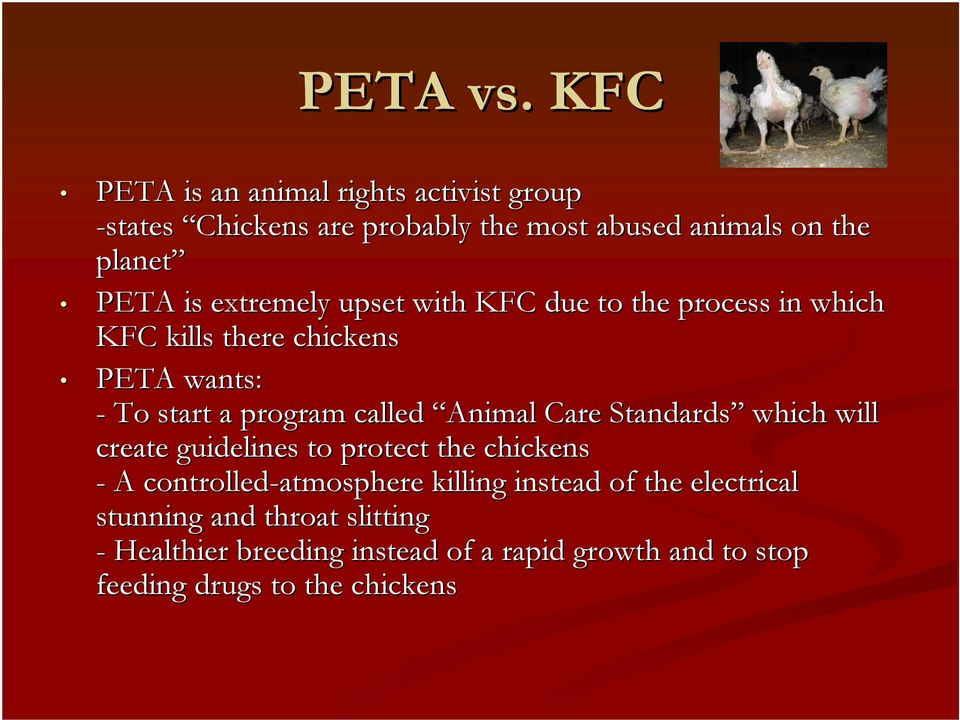extremely upset with KFC due to the process in which KFC kills there chickens PETA wants: - To start a program called Animal