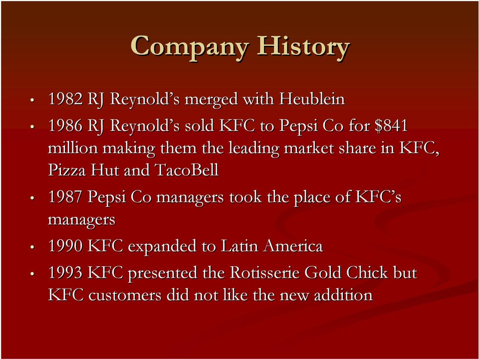 TacoBell 1987 Pepsi Co managers took the place of KFC s managers 1990 KFC expanded to Latin