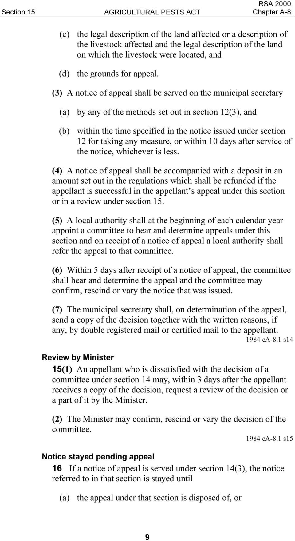 (3) A notice of appeal shall be served on the municipal secretary (a) by any of the methods set out in section 12(3), and (b) within the time specified in the notice issued under section 12 for