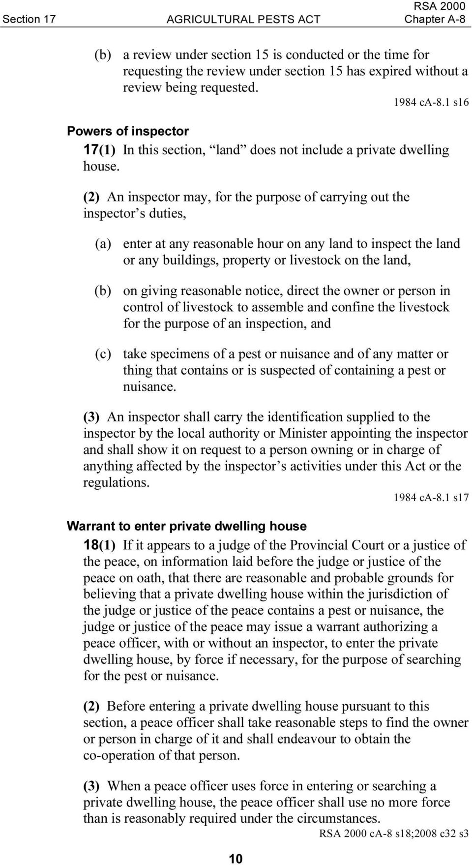 (2) An inspector may, for the purpose of carrying out the inspector s duties, (a) enter at any reasonable hour on any land to inspect the land or any buildings, property or livestock on the land, (b)