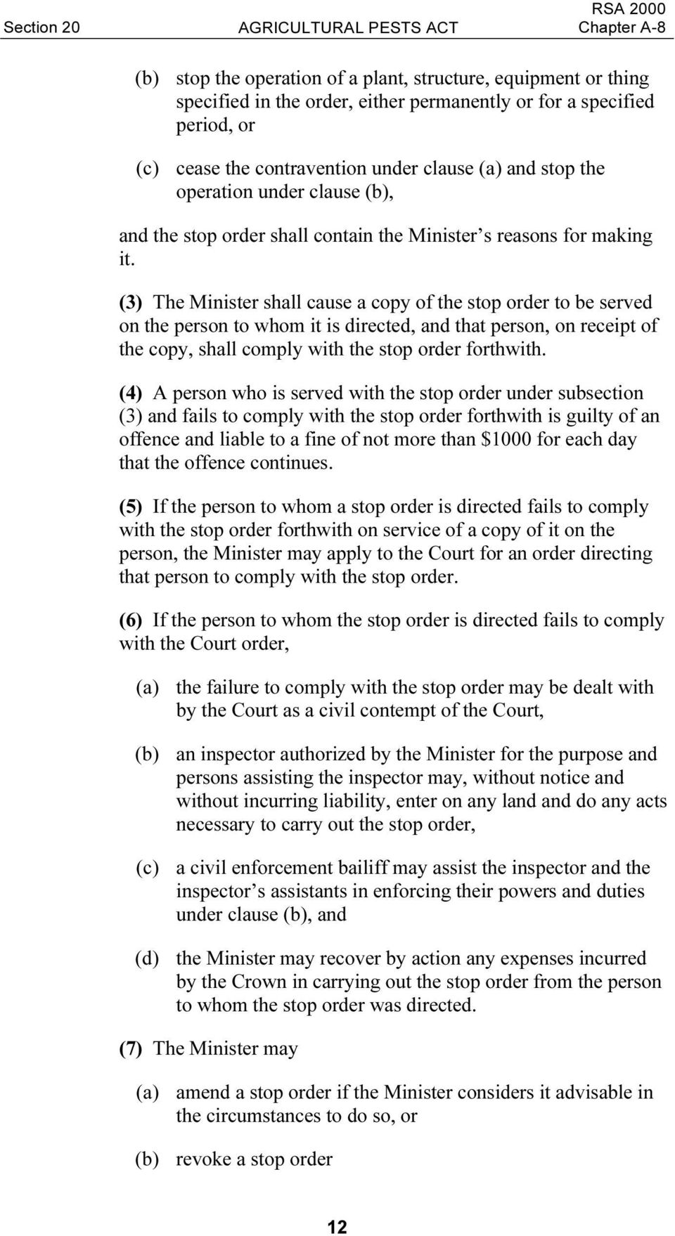 (3) The Minister shall cause a copy of the stop order to be served on the person to whom it is directed, and that person, on receipt of the copy, shall comply with the stop order forthwith.