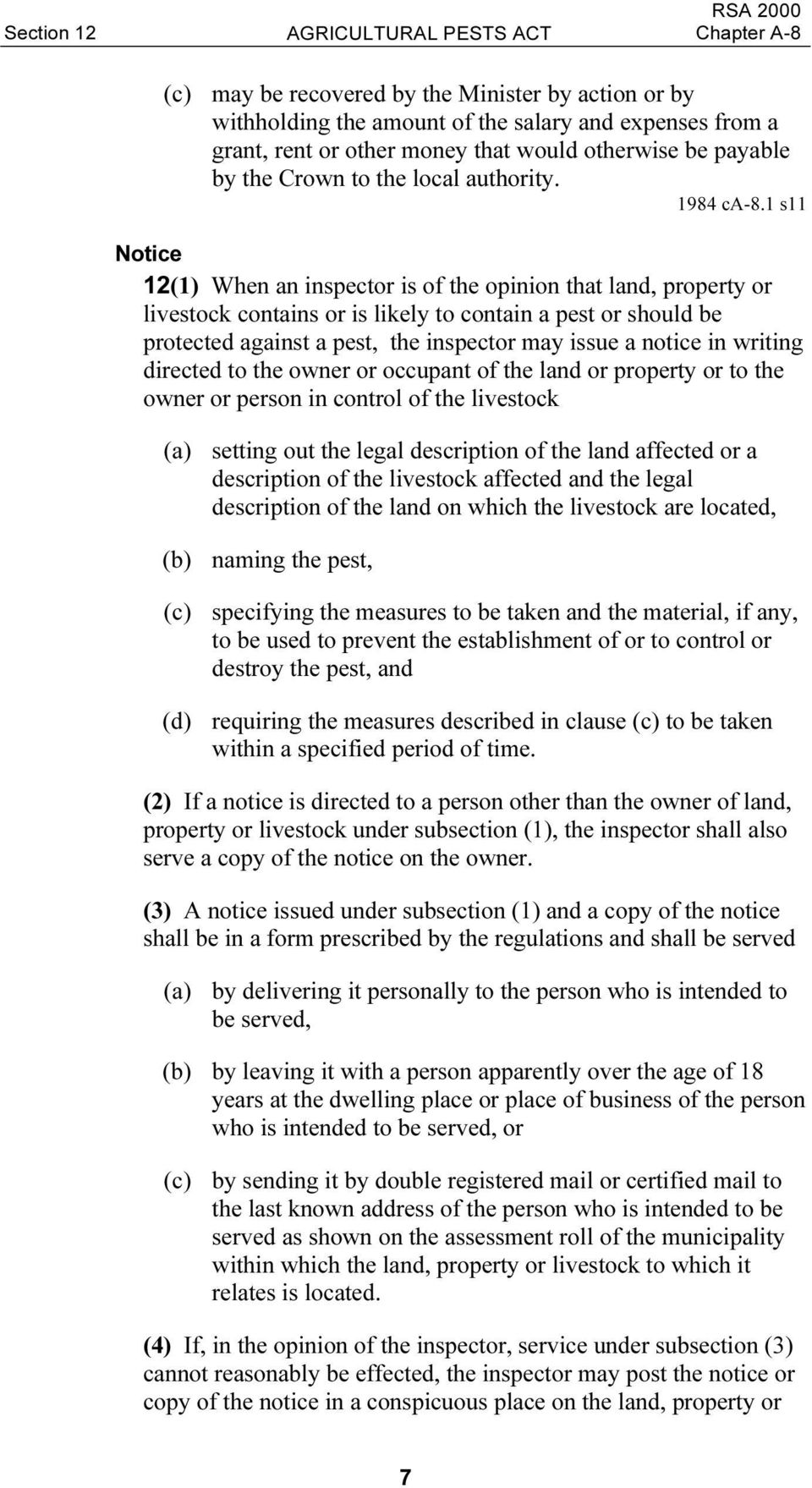 1 s11 Notice 12(1) When an inspector is of the opinion that land, property or livestock contains or is likely to contain a pest or should be protected against a pest, the inspector may issue a notice