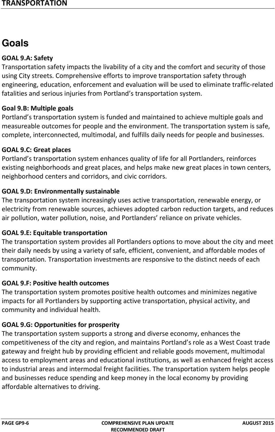 Portland s transportation system. Goal 9.B: Multiple goals Portland s transportation system is funded and maintained to achieve multiple goals and measureable outcomes for people and the environment.