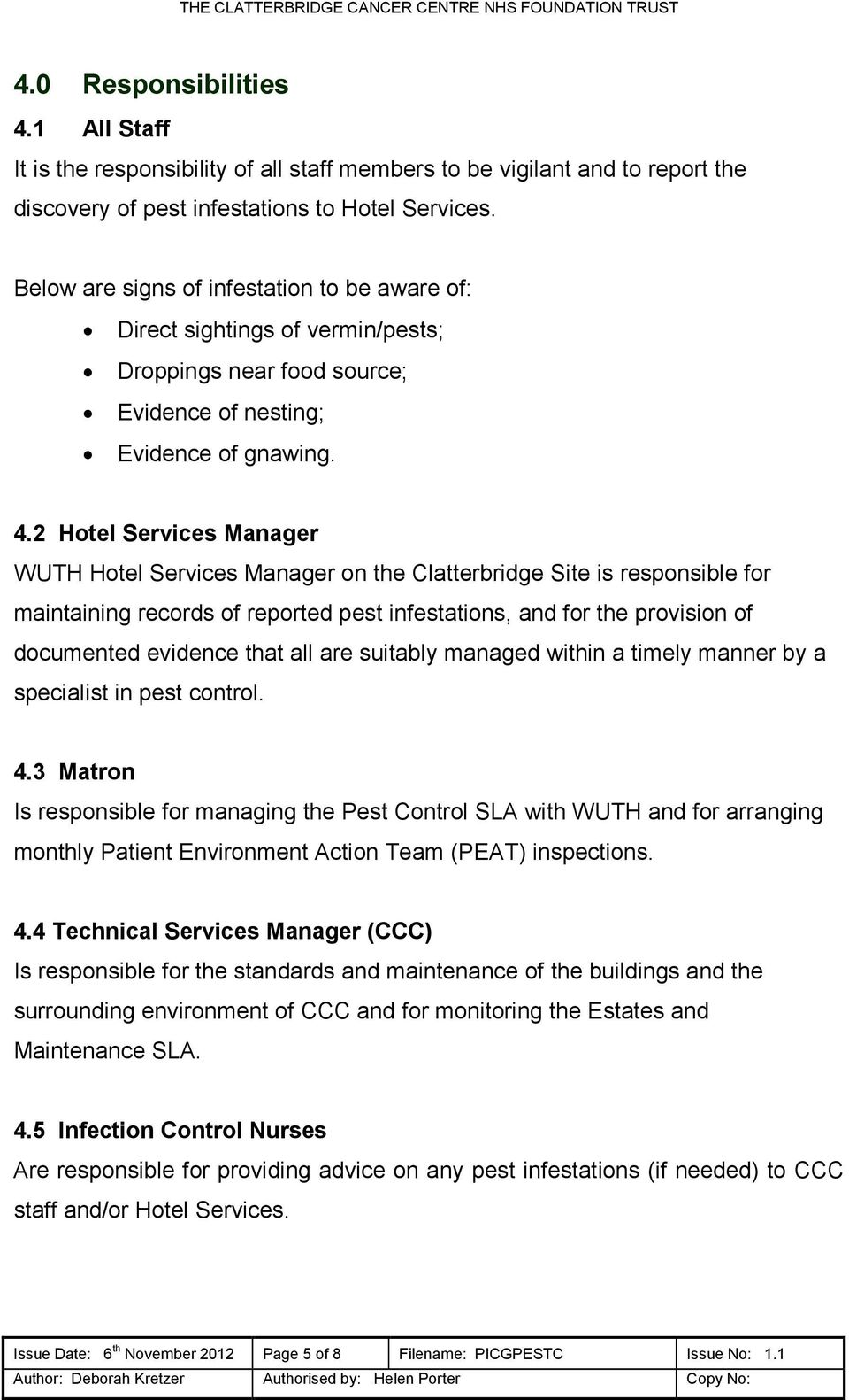 2 Hotel Services Manager WUTH Hotel Services Manager on the Clatterbridge Site is responsible for maintaining records of reported pest infestations, and for the provision of documented evidence that