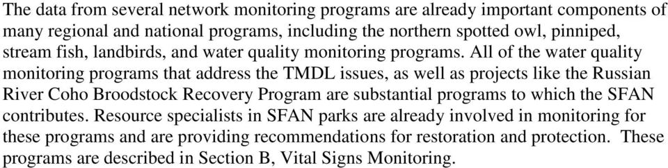 All of the water quality monitoring programs that address the TMDL issues, as well as projects like the Russian River Coho Broodstock Recovery Program are
