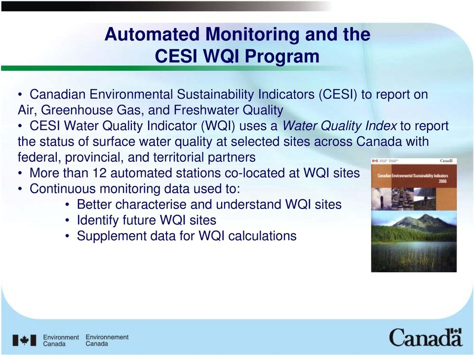 selected sites across Canada with federal, provincial, and territorial partners More than 12 automated stations co-located at WQI sites