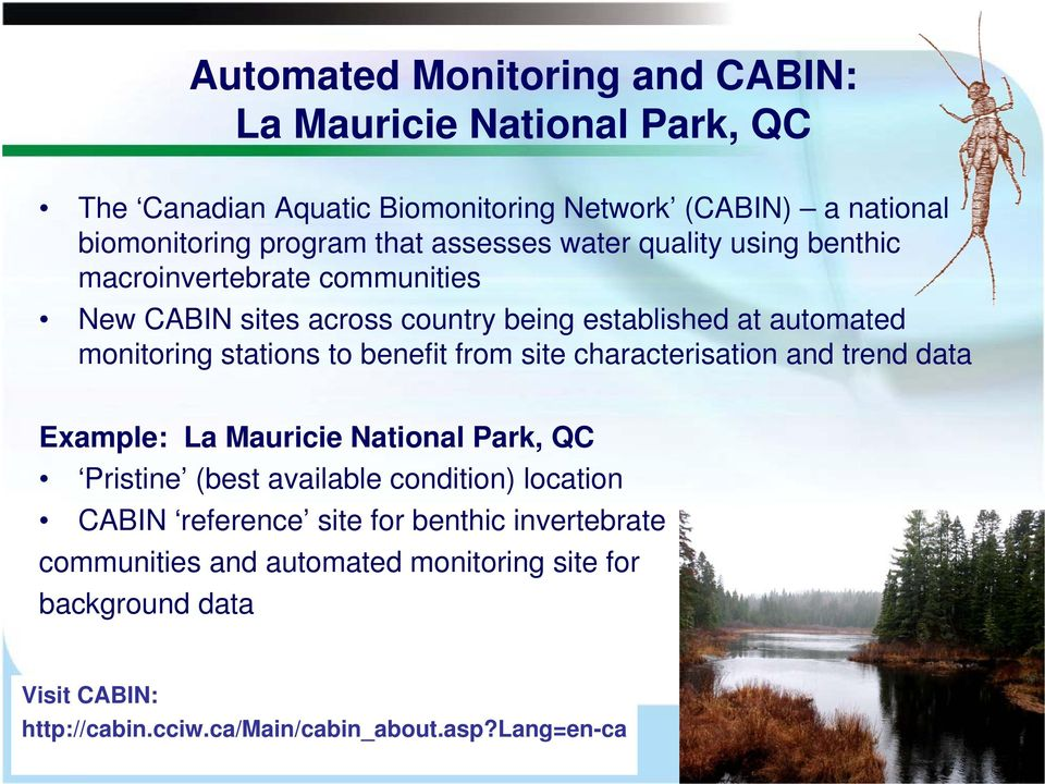 benefit from site characterisation and trend data Example: La Mauricie National Park, QC Pristine (best available condition) location CABIN reference