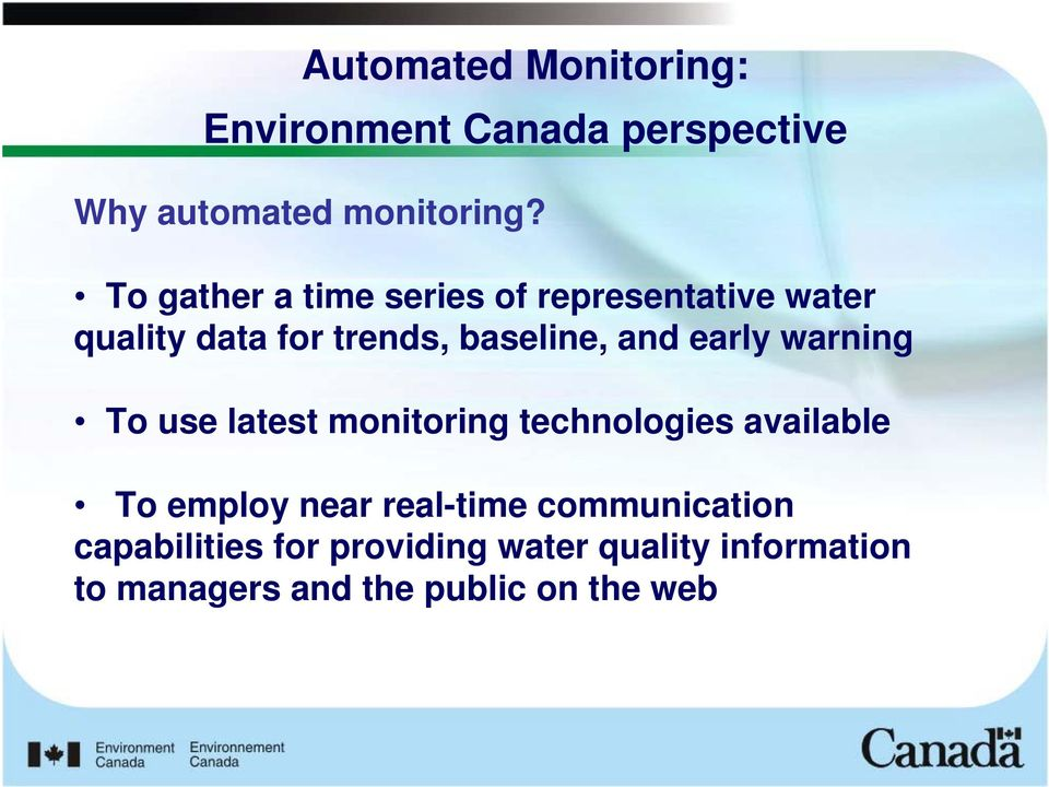 early warning To use latest monitoring technologies available To employ near real-time