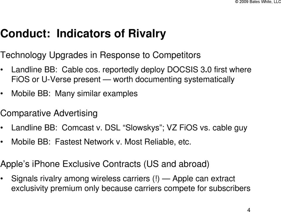 BB: Comcast v. DSL Slowskys ; VZ FiOS vs. cable guy Mobile BB: Fastest Network v. Most Reliable, etc.