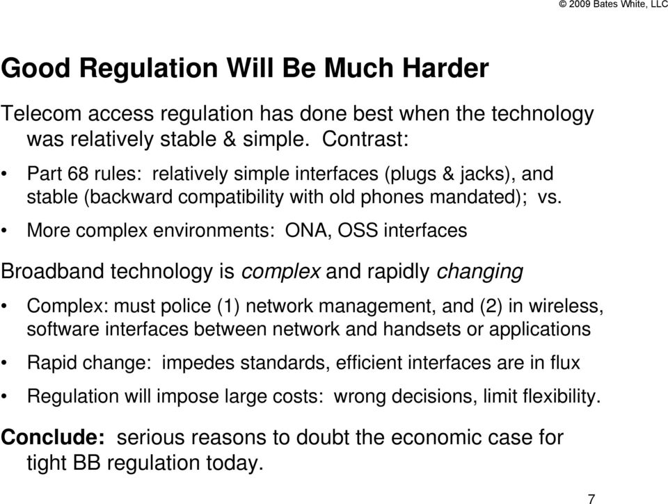 More complex environments: ONA, OSS interfaces Broadband technology is complex and rapidly changing Complex: must police (1) network management, and (2) in wireless, software