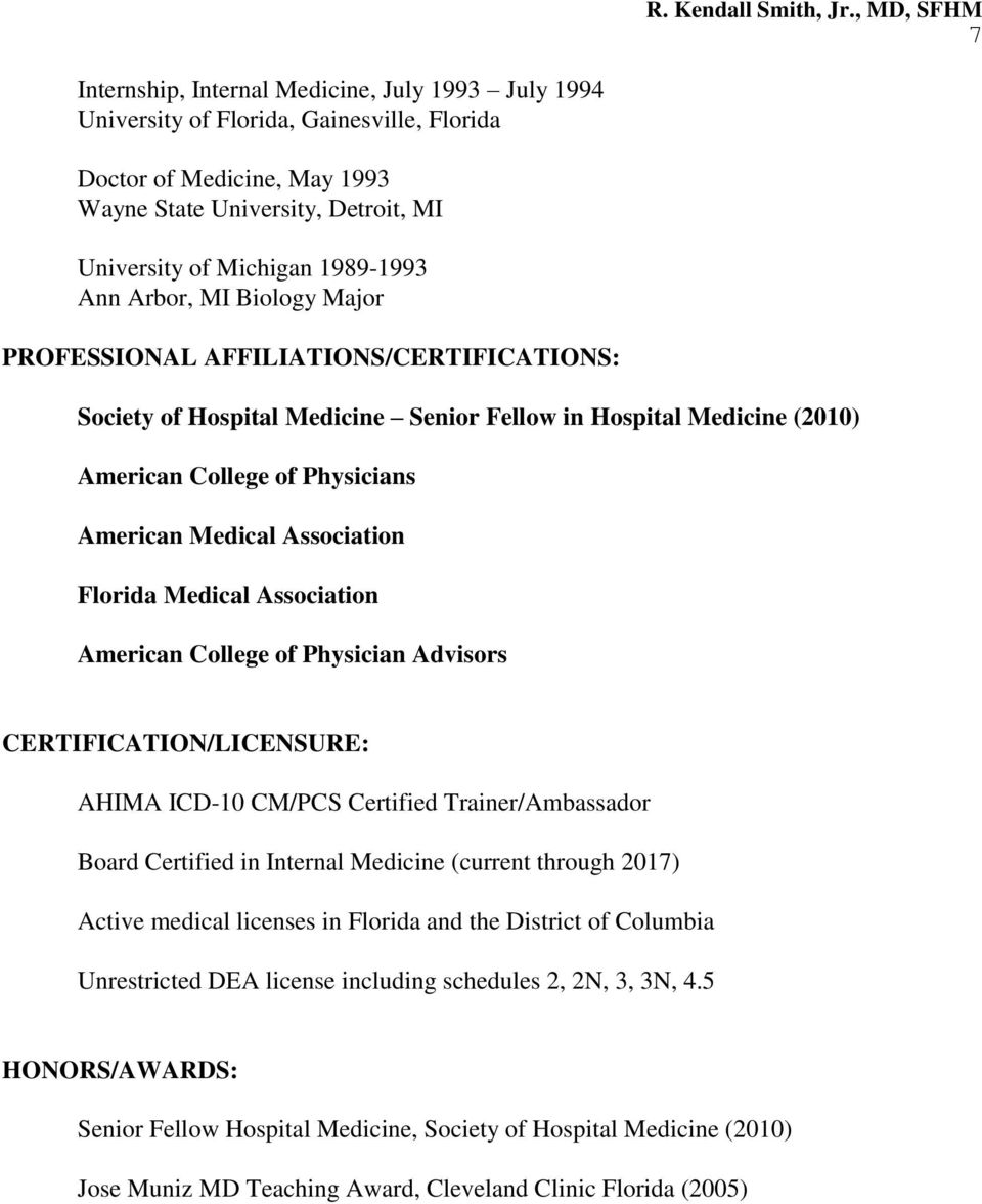Florida Medical Association American College of Physician Advisors CERTIFICATION/LICENSURE: AHIMA ICD-10 CM/PCS Certified Trainer/Ambassador Board Certified in Internal Medicine (current through