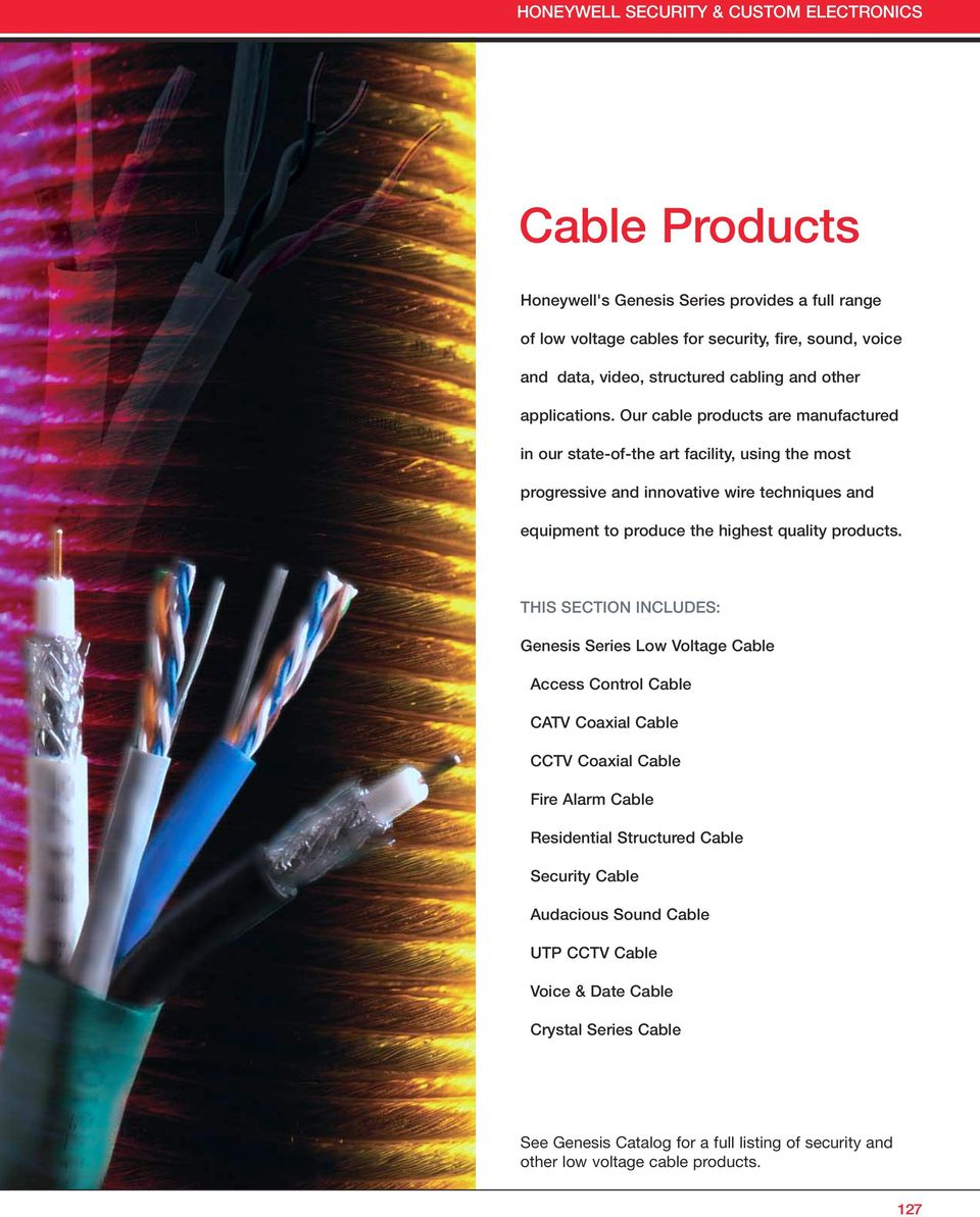 Our cable products are manufactured in our state-of-the art facility, using the most progressive and innovative wire techniques and equipment to produce the highest quality products.
