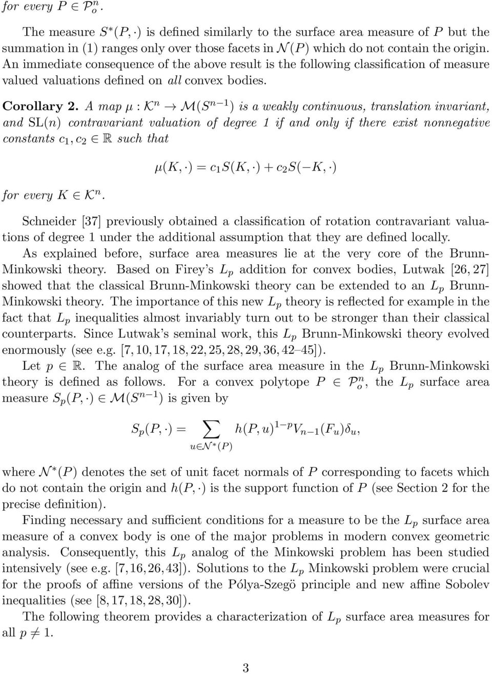 A map µ : K n M(S n ) is a weakly continuous, translation invariant, and SL(n) contravariant valuation of degree if and only if there exist nonnegative constants c, c 2 R such that for every K K n.