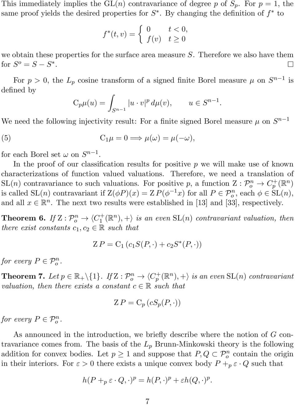 For p > 0, the L p cosine transform of a signed finite Borel measure µ on S n is defined by C p µ(u) = u v p dµ(v), u S n.