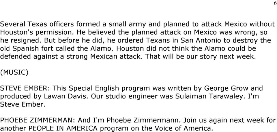 Houston did not think the Alamo could be defended against a strong Mexican attack. That will be our story next week.