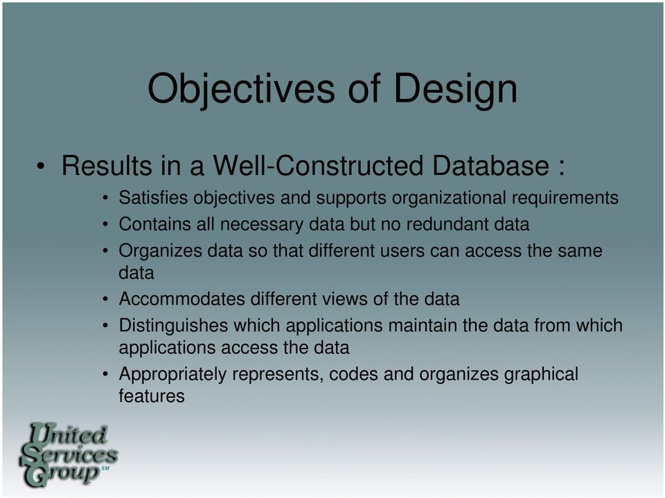 different users can access the same data Accommodates different views of the data Distinguishes which