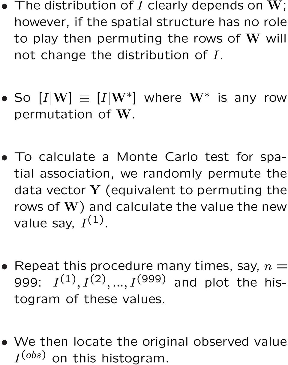 To calculate a Monte Carlo test for spatial association, we randomly permute the data vector Y (equivalent to permuting the rows of W) and