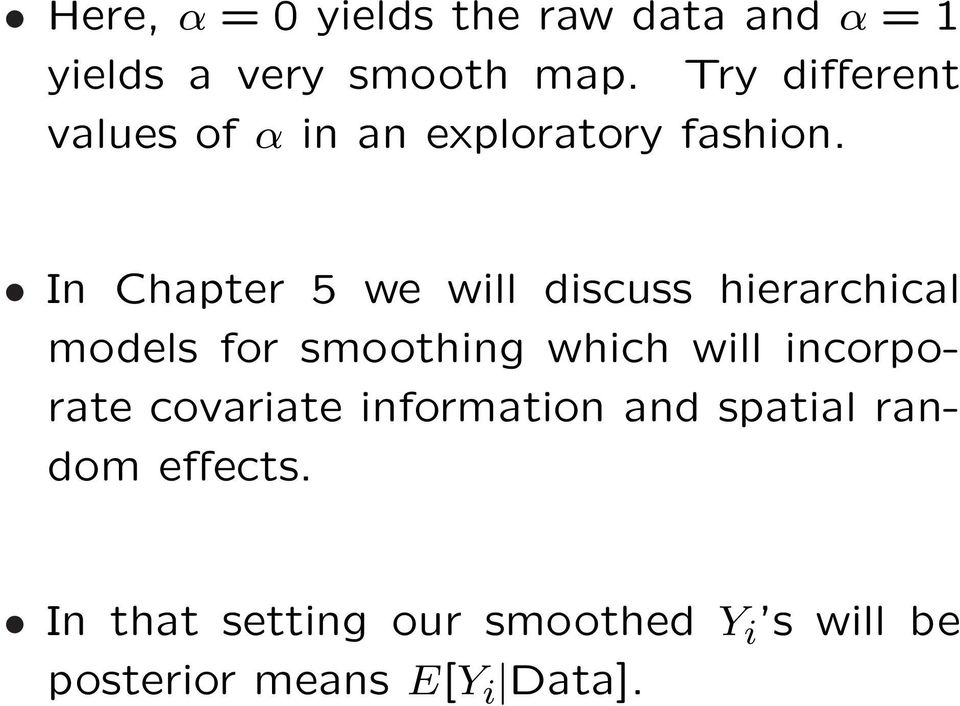 In Chapter 5 we will discuss hierarchical models for smoothing which will