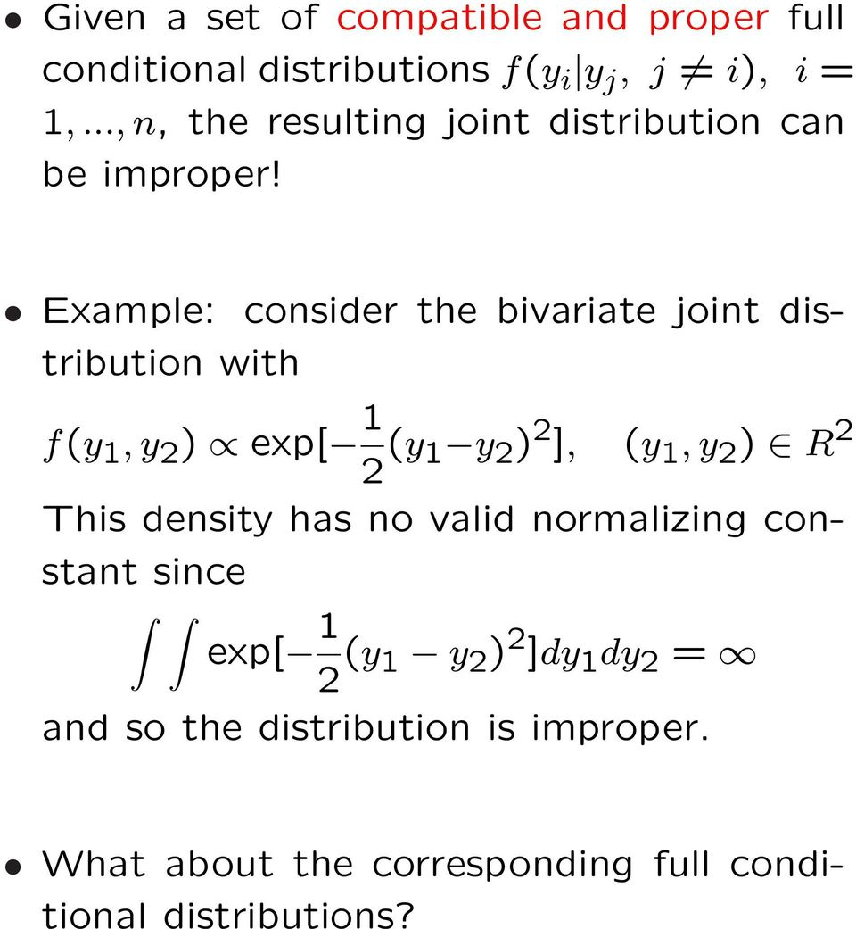 Example: consider the bivariate joint distribution with f(y 1, y 2 ) exp[ 1 2 (y 1 y 2 ) 2 ], (y 1, y 2 ) R 2
