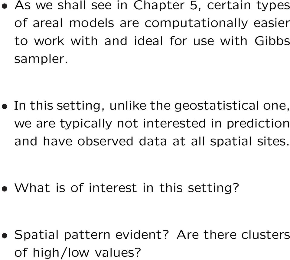In this setting, unlike the geostatistical one, we are typically not interested in prediction
