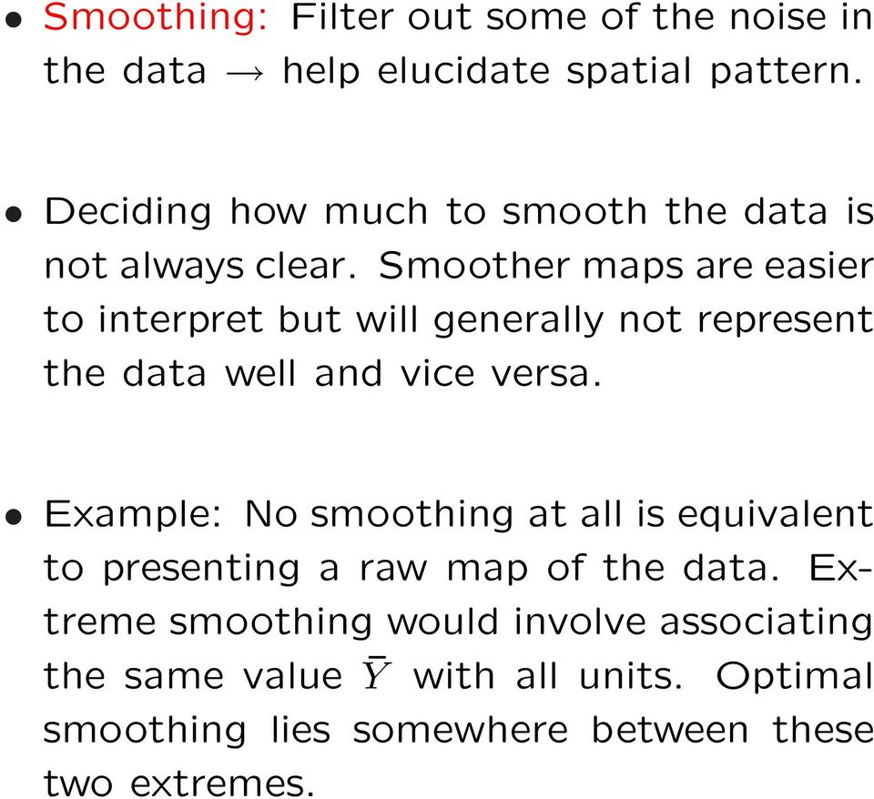 Smoother maps are easier to interpret but will generally not represent the data well and vice versa.