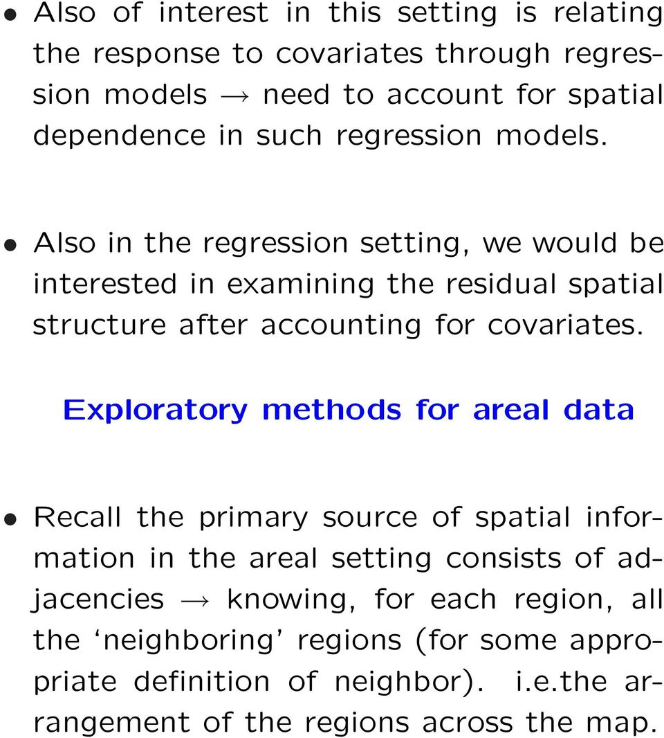 Also in the regression setting, we would be interested in examining the residual spatial structure after accounting for covariates.