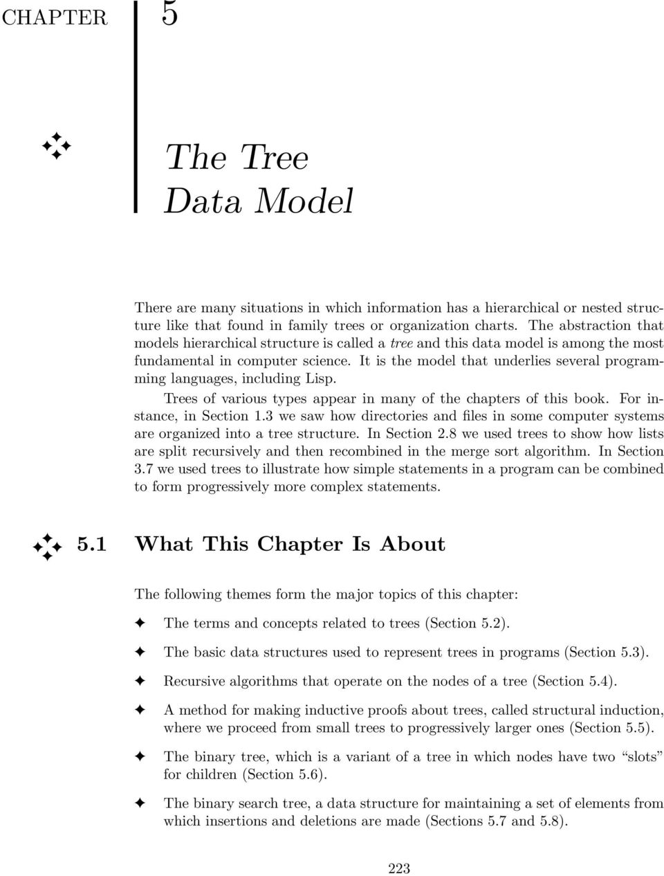 It is the model that underlies several programming languages, including Lisp. Trees of various types appear in many of the chapters of this book. For instance, in Section 1.