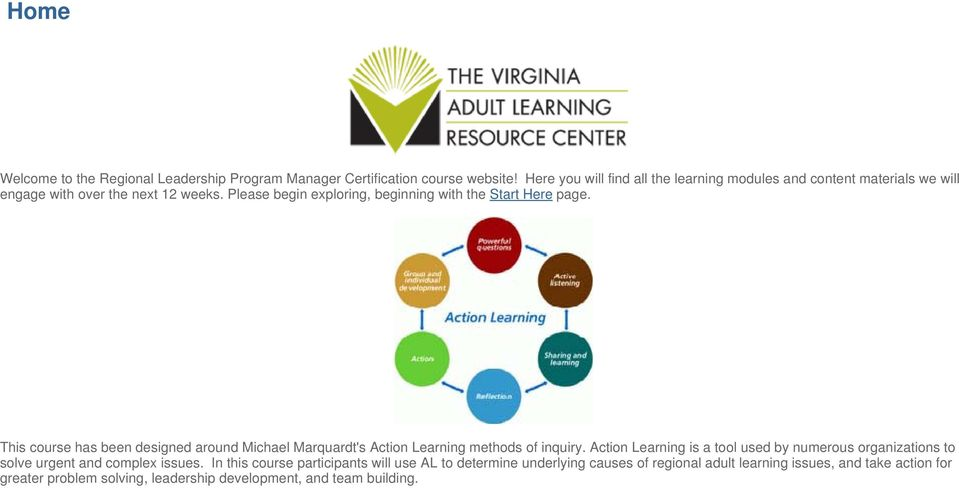 Please begin exploring, beginning with the Start Here page. This course has been designed around Michael Marquardt's Action Learning methods of inquiry.