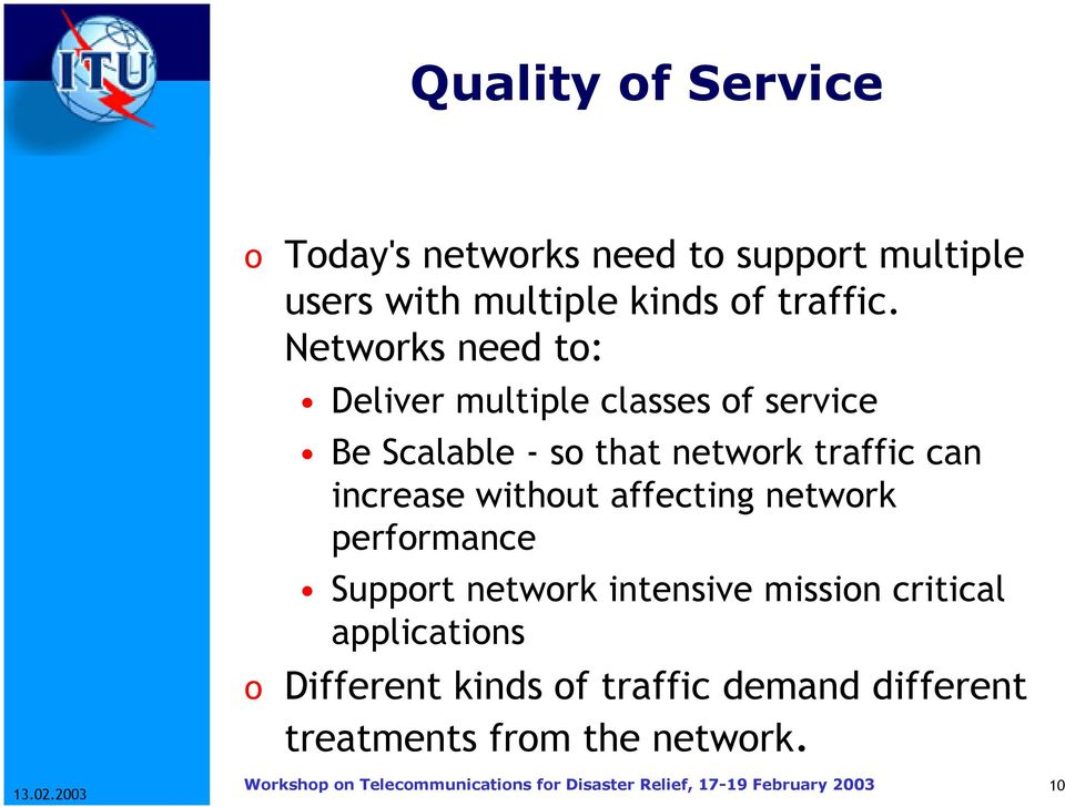 Networks need to: Deliver multiple classes of service Be Scalable - so that network traffic