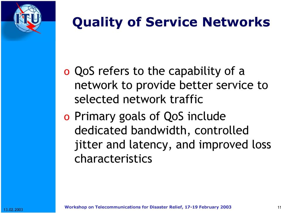 traffic o Primary goals of QoS include dedicated bandwidth,