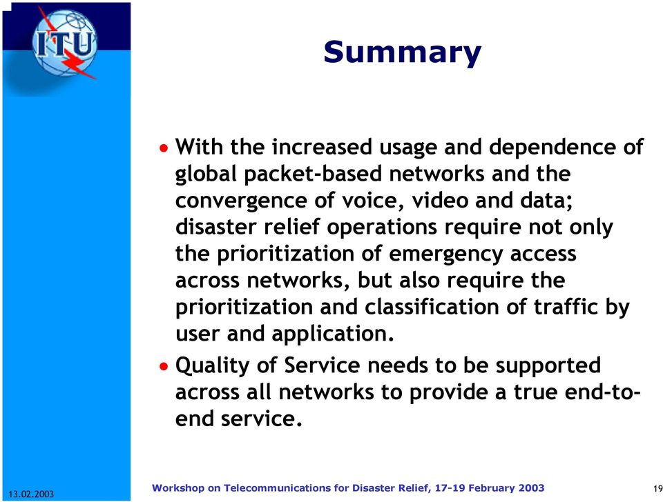 access across networks, but also require the prioritization and classification of traffic by user and