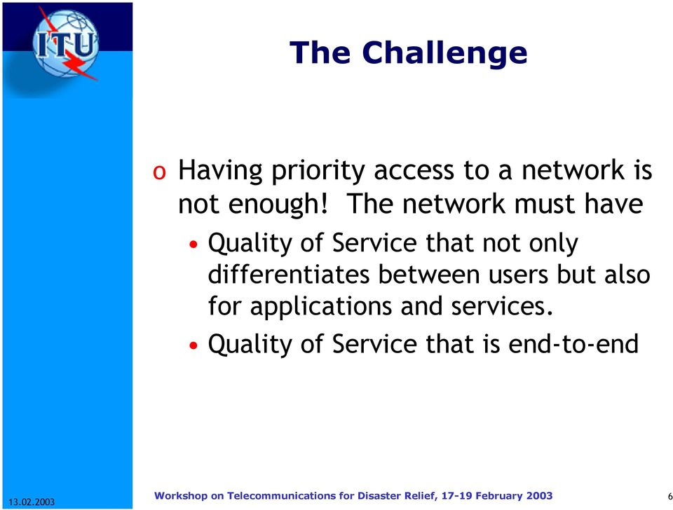 The network must have Quality of Service that not only