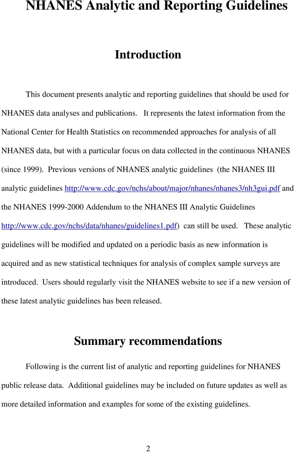 continuous NHANES (since 1999). Previous versions of NHANES analytic guidelines (the NHANES III analytic guidelines http://www.cdc.gov/nchs/about/major/nhanes/nhanes3/nh3gui.