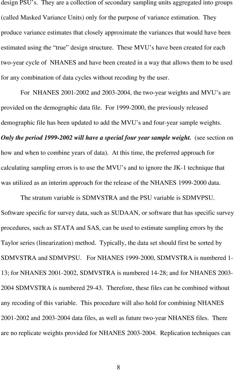 These MVU s have been created for each two-year cycle of NHANES and have been created in a way that allows them to be used for any combination of data cycles without recoding by the user.