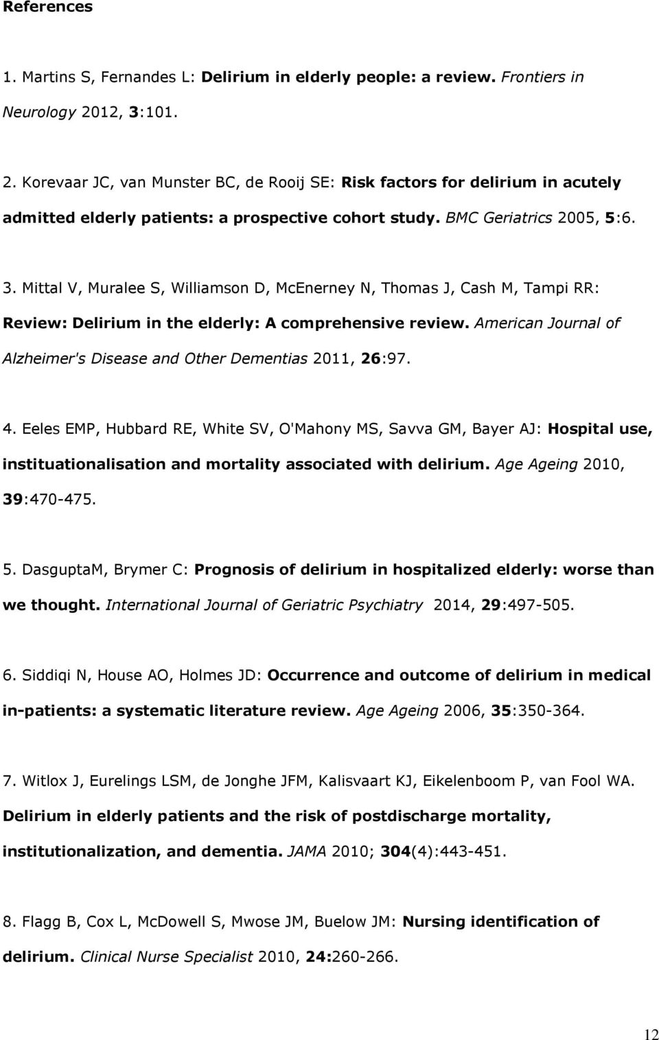 American Journal of Alzheimer's Disease and Other Dementias 2011, 26:97. 4.