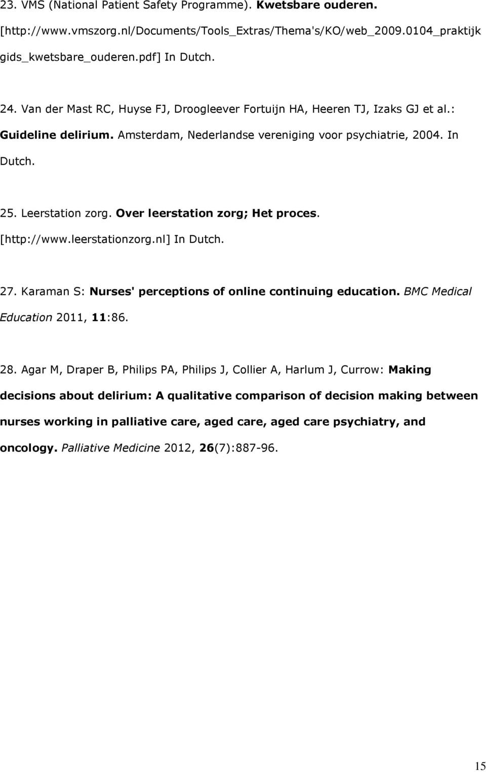 Over leerstation zorg; Het proces. [http://www.leerstationzorg.nl] In Dutch. 27. Karaman S: Nurses' perceptions of online continuing education. BMC Medical Education 2011, 11:86. 28.