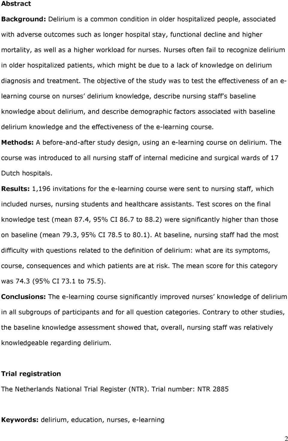 The objective of the study was to test the effectiveness of an e- learning course on nurses delirium knowledge, describe nursing staff s baseline knowledge about delirium, and describe demographic